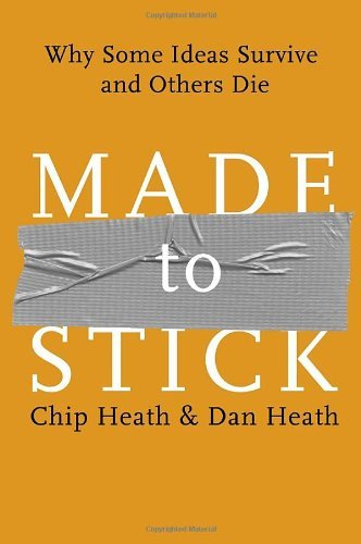 Made to Stick: Why Some Ideas Survive and Others Die by Chip Heath