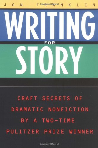Writing for Story Craft Secrets of Dramatic Nonfiction by Jon Franklin