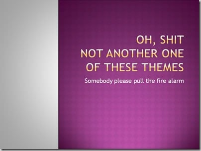 ugly powerpoint example - Oh, shit. Not another one of these themes. Somebody please pull the fire alarm