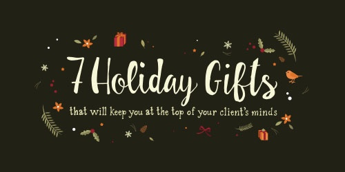 7 Holiday gifts that will keep you at the top of your clients' minds